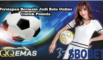 Persiapan Bermain Judi Bola Online Untuk Pemula